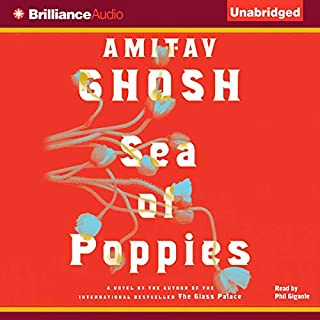 Sea of Poppies                   By:                                                                                                                                 Amitav Ghosh                               Narrated by:                                                                                                                                 Phil Gigante                      Length: 18 hrs and 14 mins     615 ratings     Overall 4.0