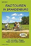 Radtouren in Brandenburg: Auf reizvollen Wegen Natur und Kultur erleben - Carsten Rasmus