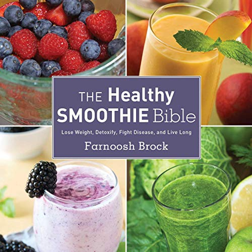 The Healthy Smoothie Bible: Lose Weight, Detoxify, Fight Disease, and Live Long (English Edition)
