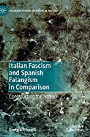 Italian Fascism and Spanish Falangism in Comparison: Constructing the Nation (Palgrave Studies in Political History)