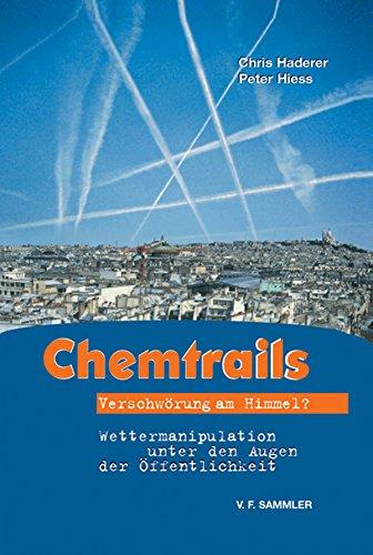 Chemtrails: Verschwörung am Himmel? Wettermanipulation unter den Augen der Öffentlichkeit