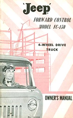 1960 & Before JEEP FORWARD CONTROL Model FC-150 4X4 TRUCK Owners Instruction & Operating Manual - Users Guide