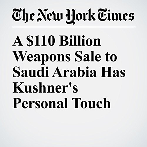 A $110 Billion Weapons Sale to Saudi Arabia Has Kushner's Personal Touch copertina