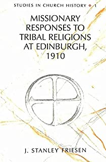Missionary Responses to Tribal Religions at Edinburgh, 1910 (Studies in Church History)