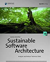 Sustainable Software Architecture: Analyze and Reduce Technical Debt