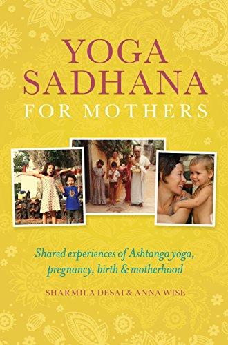 Yoga Sadhana for Mothers: Shared experiences of Ashtanga yoga, pregnancy, birth and motherhood (English Edition)