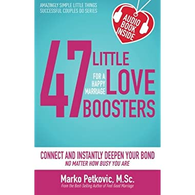 47 Little Love Boosters for a Happy Marriage: Connect and Instantly Deepen Your Bond No Matter How Busy You Are (Amazingly Simple Little Things Successful Couples Do Series) (Volume 1)