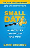 small data : the tiny clues that uncover huge trends: the tiny clues that uncover huge trends: new york times bestseller