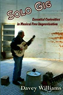 Solo Gig: Essential Curiosities in Musical Free Improvisation