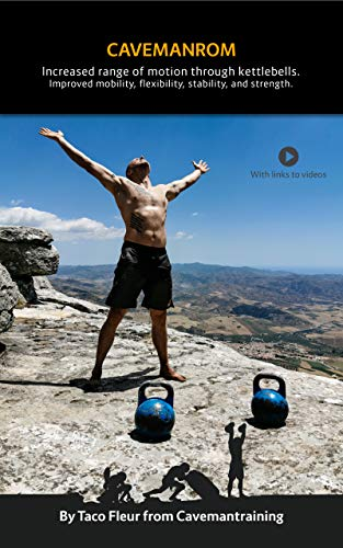 Kettlebells for Mobility and Flexibility CAVEMANROM: Increase range under load through proper progression (Kettlebell Training Book 7) (English Edition)