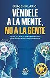 Véndele a la mente, no a la gente: Neuroventas: una ciencia nueva para vender más hablando menos (Marketing y ventas)
