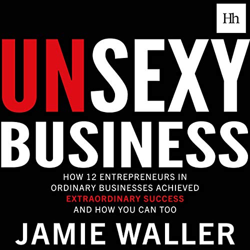 Unsexy Business     How 12 Entrepreneurs in Ordinary Businesses Achieved Extraordinary Success and How You Can Too              De :                                                                                                                                 Jamie Waller                               Lu par :                                                                                                                                 Oliver Hunt                      Durée : 7 h et 52 min     Pas de notations     Global 0,0