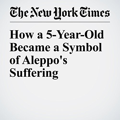 How a 5-Year-Old Became a Symbol of Aleppo's Suffering cover art