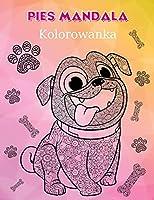 Pies Mandala Kolorowanka: Pies Mandala Kolorowanka. Niesamowite psy ilustracje dla doroslych, dzieci i mlodzieży, idealne dla relaksu i szczęścia. Pies Unikalne wzory dla zabawy