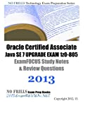 Oracle Certified Associate Java SE 7 UPGRADE EXAM 1z0-805 ExamFOCUS Study Notes & Review Questions 2013