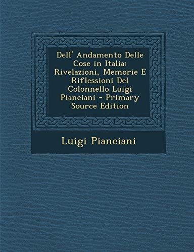 Dell' Andamento Delle Cose in Italia: Rivelazioni, Memorie E Riflessioni del Colonnello Luigi Pianciani (Italian Edition)