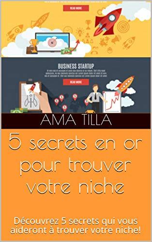 5 secrets en or pour trouver votre niche: Découvrez 5 secrets qui vous aideront à trouver votre niche!