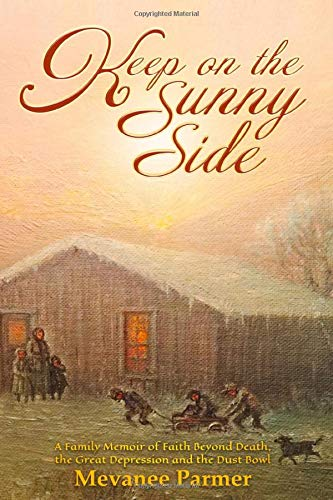 Keep on the Sunny Side: A Family Memoir of Faith Beyond Death, the Great Depression and the Dust Bowl
