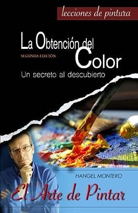 La Obtencion del Color: Un secreto al descubierto (El Arte de Pintar) (