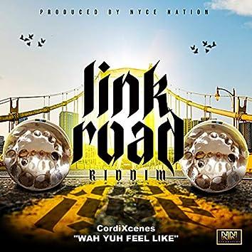 Wah Yuh Feel Like: Link Road Riddim