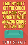 I Got My Butt Off The Couch and Made $730 a month with Amazon Kindle.  You can too!   (English Edition)