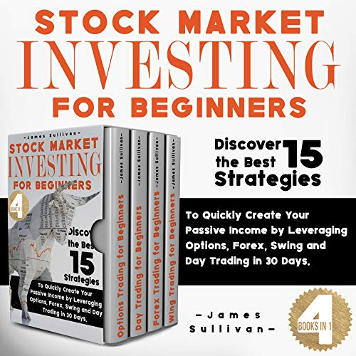 Stock Market Investing for Beginners: 4 Books in 1 - Discover the Best 15 Strategies to Quickly Create Your Passive Income by Leveraging Options, Forex, ... Day trading in 30 Days. (English Edition)