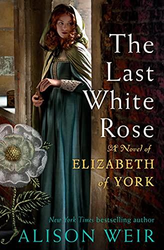 The Last White Rose: A Novel of Elizabeth of York