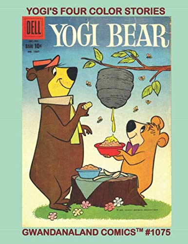 Yogi's Four Color Stories: Gwandanaland Comics #1075 -- Everyone's favorite picnic basket nabbing bear! Six Complete Issues in One Great Book!
