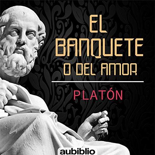Couverture de El Banquete O Del Amor [The Banquet or Love]