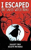 I Escaped The Salem Witch Trials: Salem, Massachusetts, 1692