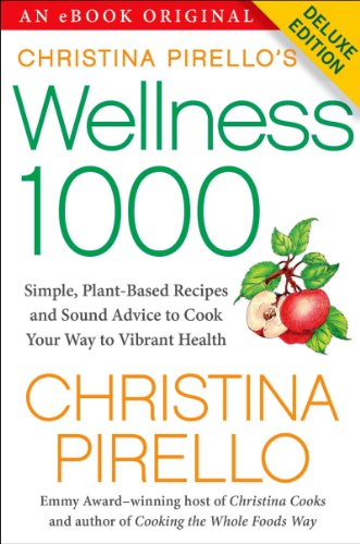 Christina Pirello's Wellness 1000 Deluxe: Simple Plant-Based Recipes and Sound Advice to Cook Your Way To Vibrant Health (English Edition)
