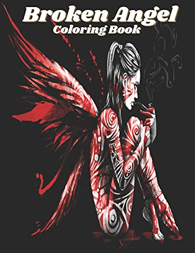 Broken Angel: Coloring Book for Adults Mythology Fantasy Coloring Angels and Broken Wings, Feathers, Amazing Angels Warriors on Earth Coloring Whimsical for Stress Relieving Coloring Book for women