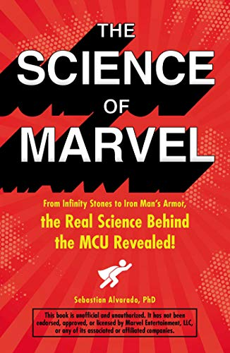 The Science of Marvel: From Infinity Stones to Iron Man's Armor, the Real Science Behind the McU…