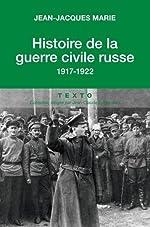 Histoire de la guerre civile russe : 1917-1922 de Jean-Jacques Marie