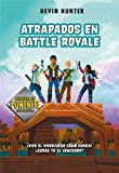 Atrapados en Battle Royale (Atrapados en Battle Royale 1)...