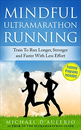 Mindful Ultramarathon Running: Train to Run Longer, Stronger and Faster With Less Effort (English Edition)
