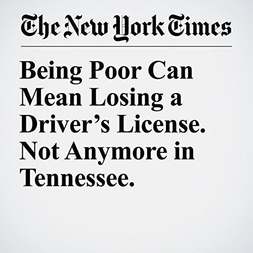 Being Poor Can Mean Losing a Driver's License. Not Anymore in Tennessee. copertina