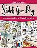 Sketch Your Day: Inspiration und Ideen für dein Daily Journaling (mitp Kreativ) - Diana Meier-Soriat
