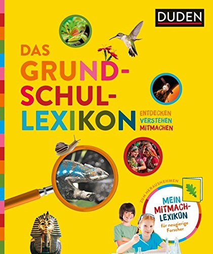 Das Grundschullexikon: Entdecken – Verstehen – Mitmachen: Mit Mitmach-Lexikon für neugierige Forscher (Duden Kinder- und Jugendlexika)