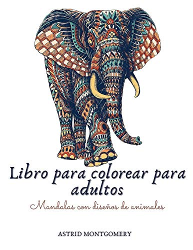 Libro para colorear para adultos. Mandalas con diseños de animales: Maravilloso libro antiestrés para colorear mandalas con patrones de animales - ... más! - 120 Páginas de colorear para adultos.