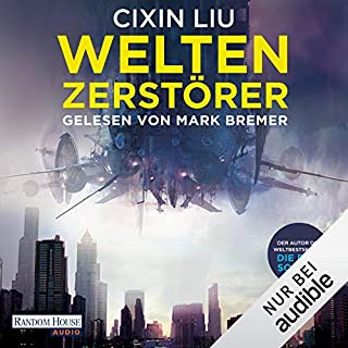 Weltenzerstörer                   Autor:                                                                                                                                 Cixin Liu                               Sprecher:                                                                                                                                 Mark Bremer                      Spieldauer: 1 Std. und 42 Min.     160 Bewertungen     Gesamt 4,4