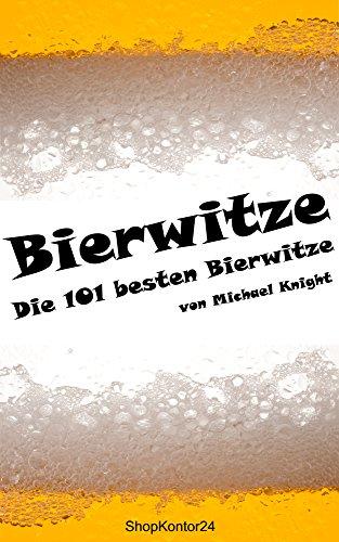 Die 101 besten Bierwitze - Witze über Bier - Witz Bier: Die besten Witze der Welt (German Edition)