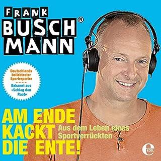 Am Ende kackt die Ente                   Autor:                                                                                                                                 Frank Buschmann                               Sprecher:                                                                                                                                 Frank Buschmann                      Spieldauer: 4 Std. und 27 Min.     1 Bewertung     Gesamt 5,0