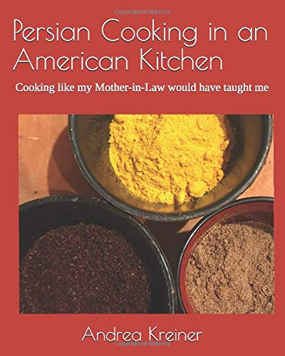 Persian Cooking in an American Kitchen: Cooking like my Mother-in-Law would have taught me