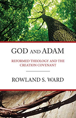 God and Adam: Reformed Theology & The Creation Covenant