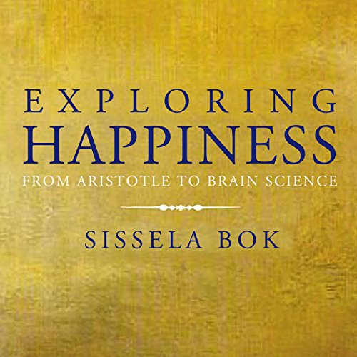 Exploring Happiness: From Aristotle to Brain Science audiobook cover art
