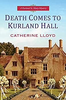 Death Comes to Kurland Hall (Kurland St. Mary Mystery Book 3) by [Catherine Lloyd]
