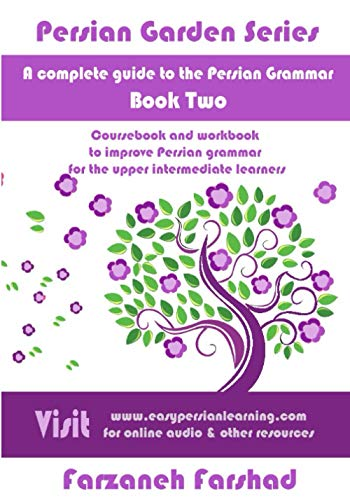 Persian Garden: A complete guide to the Persian Grammar - Book Two: Course book and workbook to improve Persian grammar for the upper intermediate ... Online with Persian Garden books-Kindle)