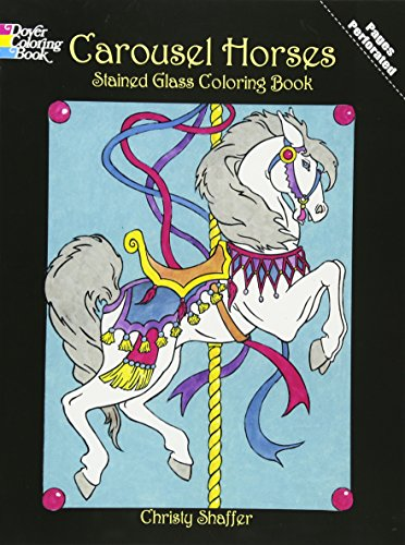 Carousel Horses Stained Glass Coloring Book (Dover Stained Glass Coloring Book)