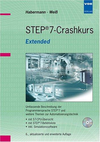 STEP®7-Crashkurs Extended: Umfassende Beschreibung der Programmiersprache STEP®7 und weitere Themen zur Automatisierungstechnik mit S7-CPU-Übersicht, ... inkl. Simulationssoftware (mit Vollversion)